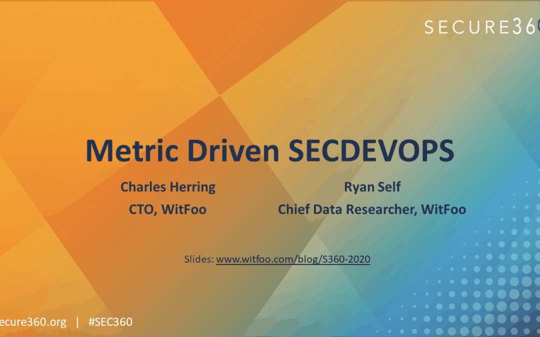 Secure360 2020 Slides – Metric Driven SECDEVOPS